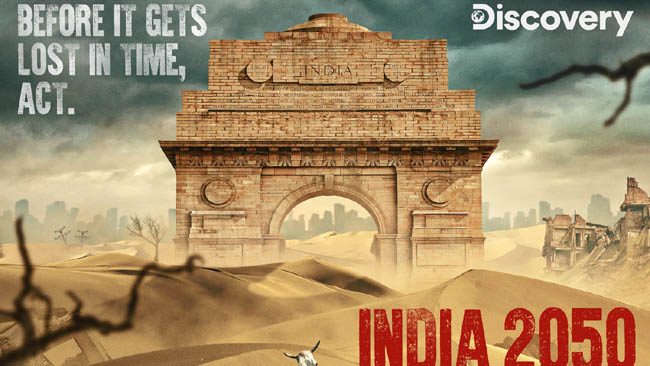 Discovery channel's 'India 2050' unravels the potential dangers of uncontrolled environmental degradation and climate change