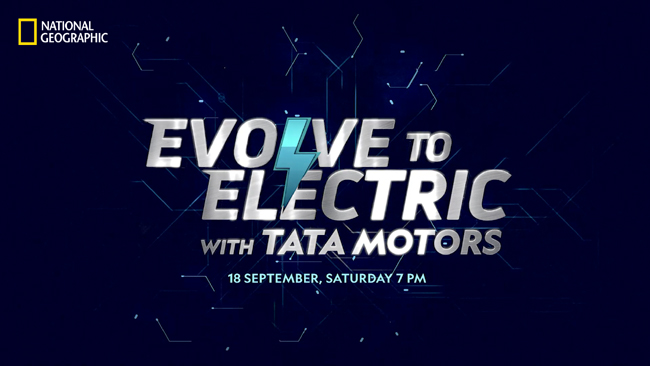 National Geographic's new documentary 'Evolve to Electric with Tata Motors', brings forth Tata Motors' efforts to revolutionize the EV Industry